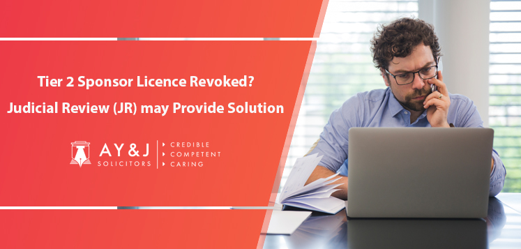 Tier 2 Sponsor Licence Revoked? Judicial Review (JR) may Provide Solution