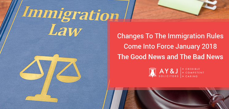 Changes To The Immigration Rules Come Into Force January 2018 – The Good News and The Bad News