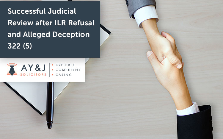 Successful Judicial Review after ILR Refusal Following Allegation of Deception Under Paragraph 322 (5)