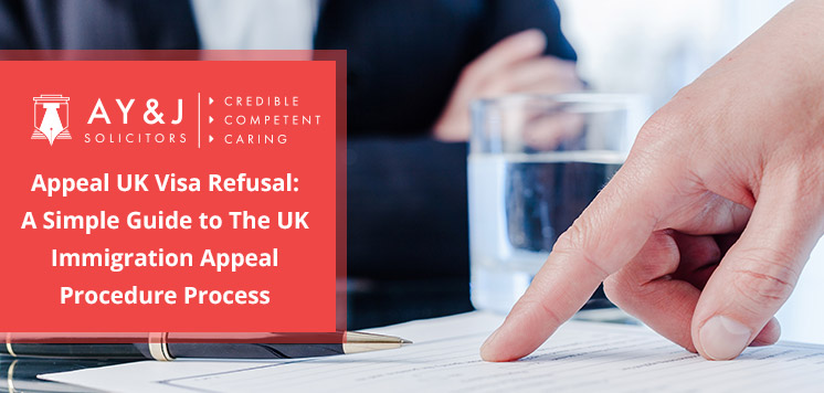 Appeal UK Visa Refusal: A Simple Guide to The UK Immigration Appeal Procedure Process