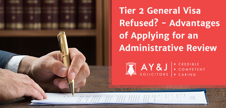 Tier 2 General Visa Refused? - Advantages of Applying for an Administrative Review