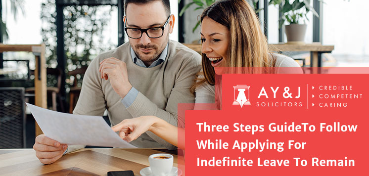 Three Steps Guide To Follow While Applying For Indefinite Leave To Remain