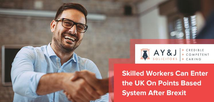 Skilled Workers Can Enter the UK On Points Based System After Brexit