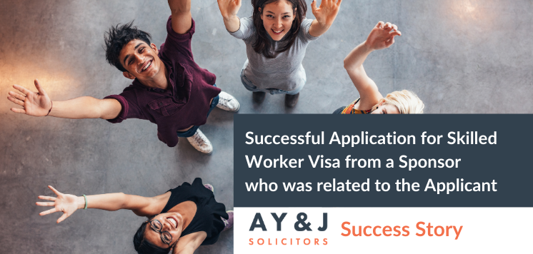 Successful Application for Skilled Worker Visa from a Sponsor who was related to the Applicant