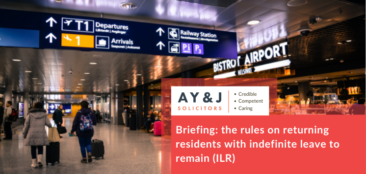 Briefing: the rules on returning residents with indefinite leave to remain (ILR)