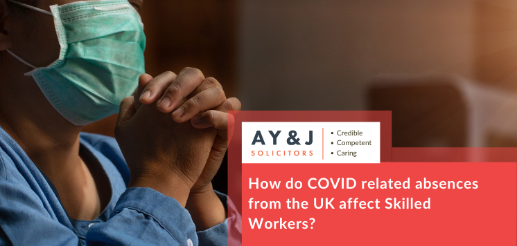 How do COVID related absences from the UK affect Skilled Workers?