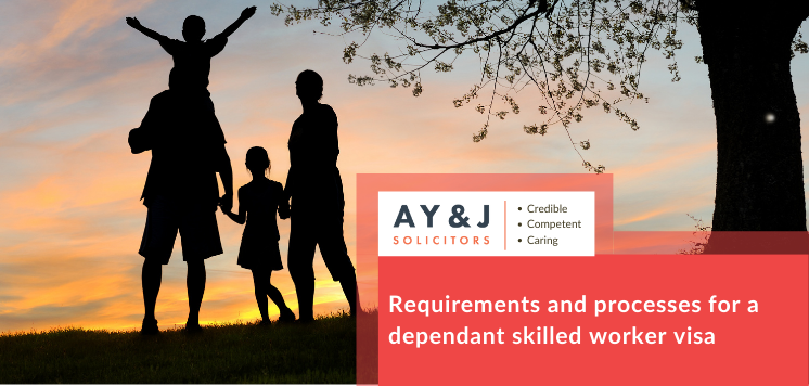Requirements and processes for a dependant skilled worker visa